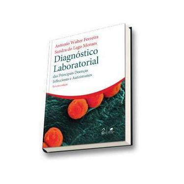 Diagnóstico Laboratorial Das Principais Doenças Infecciosas e Autoimunes - 3ª Ed. 2013 - Ferreira - 9788527723022