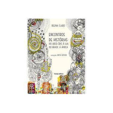Encontros de Histórias - do Arco Íris A Lua, do Brasil A África - Claro, Regina - 9788565206969