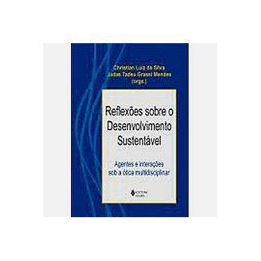 Reflexões Sobre o Desenvolvimento Sustentável - Agentes e Interações Sob a Ótica Multidisciplinar - Mendes, Judas Tadeu Grassi; Silva, Christian Luiz Da - 9788532632357