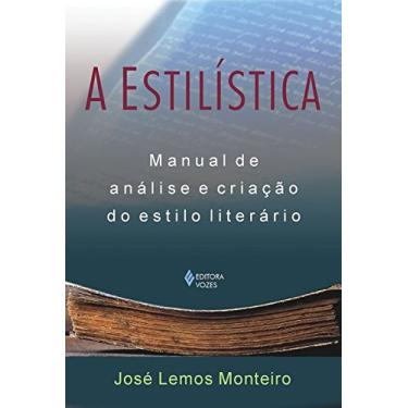 A Estilistica - Manual de Análise e Criação do Estilo Literário - Monteiro, Jose Lemos - 9788532631350