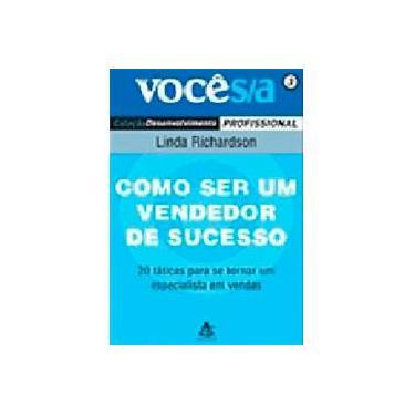 Como Ser um Vendedor de Sucesso - Col. Você S/a Desenvolvimento Profissional - Vol. 3 - Richardson, Linda - 9788575422274