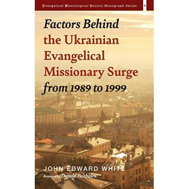 Factors Behind the Ukrainian Evangelical Missionary Surge from 1989 to 1999: 4