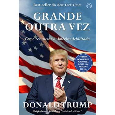 Grande Outra Vez - Como Recuperar A América Debilitada - Trump, Donald J. - 9788568014431