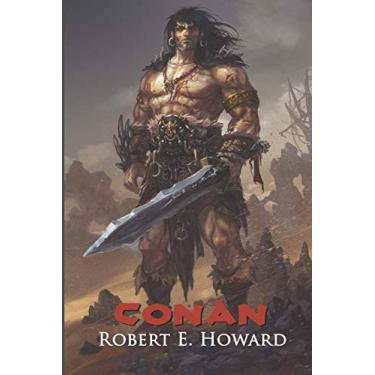 Conan: The Thief, The Conqueror, The King: The Collected Adventures of the World's Greatest Barbarian (Illustrated Edition)