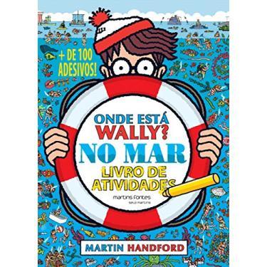 Onde Está Wally? No Mar - Livro de Atividades (+ de 100 Adesivos) - Martin Handford - 9788580633108