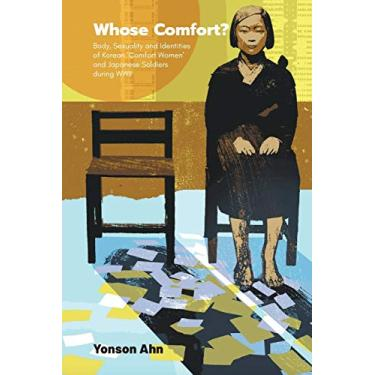 Whose Comfort?: Body, Sexuality and Identities of Korean 'Comfort Women' and Japanese Soldiers during WWII