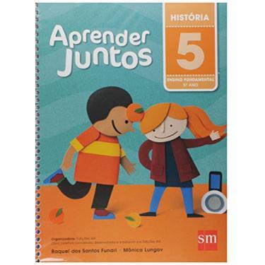 Aprender Juntos - História - 5º Ano - 5ª Ed. 2016 - Monica Lungov; Raquel Dos Santos Funari - 9788541814683