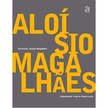 Encontros - Aloisio Magalhaes - Leite Joao De Souza - 9788579201424