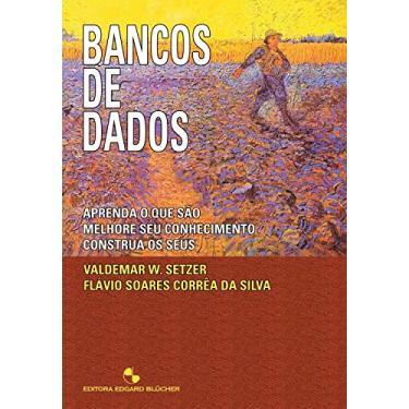 Banco de Dados - Aprenda o que São, Melhore seu Conhecimento, Construa os seus - Silva, Flávio Soares Corrêa Da; Setzer, Valdemar W. - 9788521203612