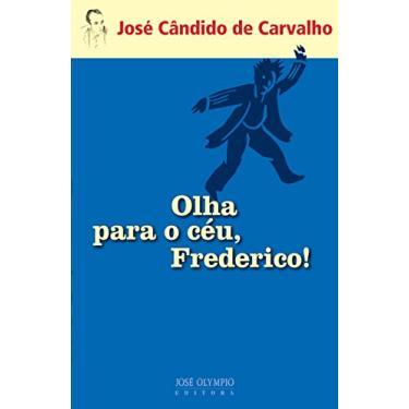 Olha para o Céu - Frederico ! - Carvalho, Jose Cândido De - 9788503010092