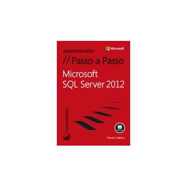 Microsoft SQL Server 2012 - Passo A Passo - Desenvolver - Leblanc, Patrick - 9788582602232