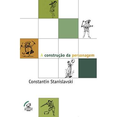 A Construção da Personagem - Stanislavski, Constantin - 9788520001097