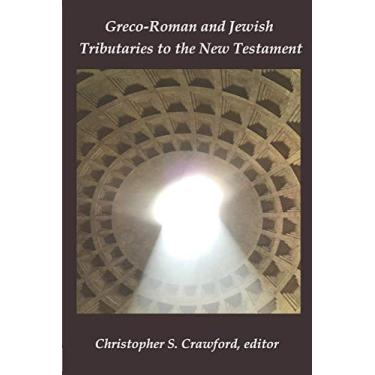 Greco-Roman and Jewish Tributaries to the New Testament: Festschrift in Honor of Gregory J. Riley: 4