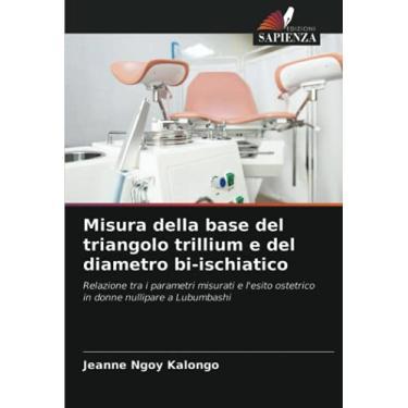 Imagem de Misura della base del triangolo trillium e del diametro bi-ischiatico: Relazione tra i parametri misurati e l'esito ostetrico in donne nullipare a Lubumbashi