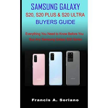 Samsung Galaxy S20, S20 Plus & S20 Ultra Buyers Guide: Everything You Need to Know Before You Buy Any Samsung Galaxy S20 Series
