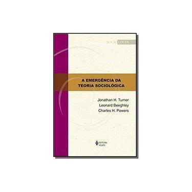 Emergência da Teoria Sociológica, A - Coleção Sociologia - Jonathan H. Turner - 9788532651341