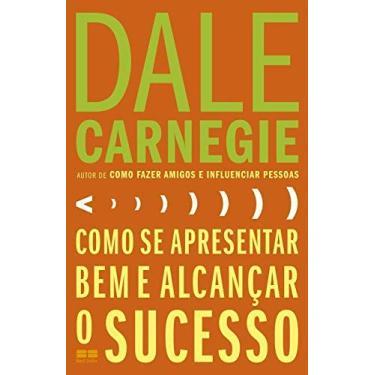 Como Se Apresentar Bem E Alcançar O Sucesso - Carnegie, Dale - 9788576845942