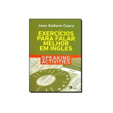 Exercícios Para Falar Melhor Em Inglês - Speaking Activities - Coury, Jane Godwi; Coury, Jane Godwi - 9788578441258