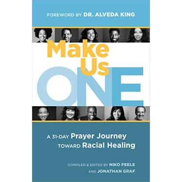 Make Us One: A 31-Day Prayer Journey Toward Racial Healing