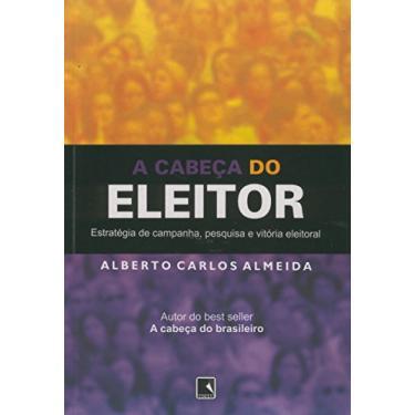 A Cabeça do Eleitor - Almeida, Albertos Carlos - 9788501081988