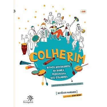 Colherim - Ritmos Brasileiros na Dança Percussiva Das Colheres - Com DVD - Marques, Estêvão - 9788575963197