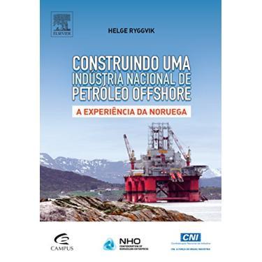 Construindo Uma Indústria Nacional de Petróleo Offshore - A Experiência da Noruega - Ryggvik, Helge - 9788535278309