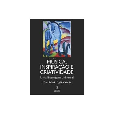 Música, Inspiração e Criatividade. Uma Linguagem Universal - Jon-roar Bjørkvold - 9788532310972