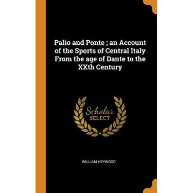 Palio and Ponte ; an Account of the Sports of Central Italy From the age of Dante to the XXth Century