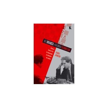 Rei Branco e Rainha Vermelha - Como A Guerra Fria Foi Disputada No Tabuleiro de Xadrez - Johnson, Daniel - 9788501083319