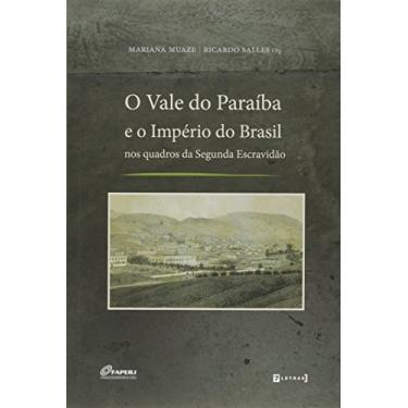 Vale Do Paraiba E O Imperio Do Brasil - Ricardo Salles - 9788542103687