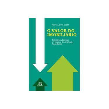 O Valor do Imobiliário - Princípios, Fatores e Técnicas de Avaliação Imobiliária - Dias Costa, Miguel - 9789724047058