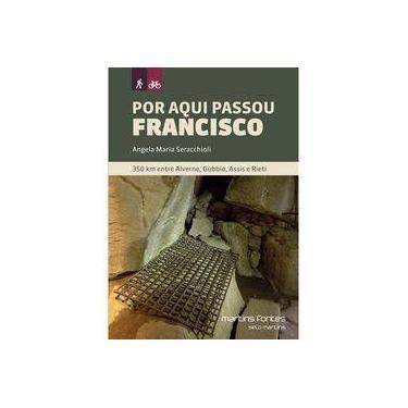 Por Aqui Passou Francisco - 350 Km Entre Alverne, Gubbio, Assis e Rieti - Angela Maria Seracchioli - 9788580633030