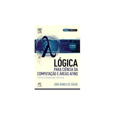 Lógica Para Ciência da Computação e Áreas Afins - Uma Indrodução Concisa - Série Campus -3ª Ed. 2015 - Souza, João Nunes De - 9788535278248