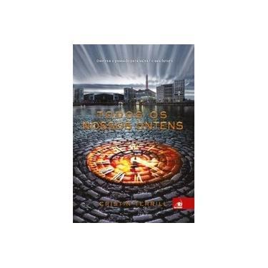 Todos Os Nossos Ontens - Terril, Cristin - 9788581637983