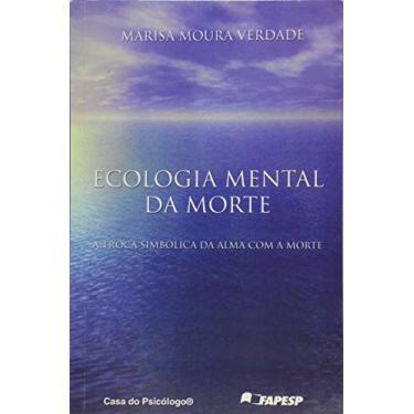 Ecologia Mental Da Morte - Marisa Moura Verdade - 9788573965025