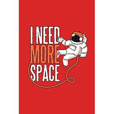 """I Need More Space: Astronaut Science Explore Space Galaxy UFO Astronomer Journal 100 Pages, 6"""" x 9""""(15.24 x 22.86 cm), Solt Cover, Matte Finish ( Space Galaxy Themed Lined NotBook )"""