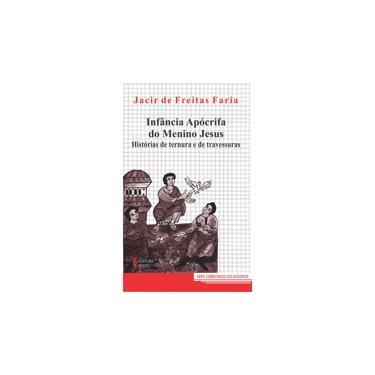 Infância Apócrifa do Menino Jesus - Faria, Jacir De Freitas - 9788532624277