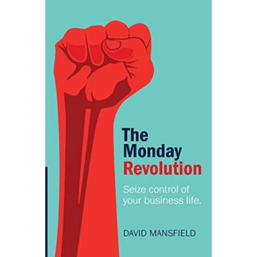 The Monday Revolution: Seize control of your business life