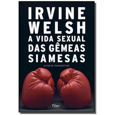 A Vida Sexual Das Gêmeas Siamesas - Welsh, Irvine - 9788532530288