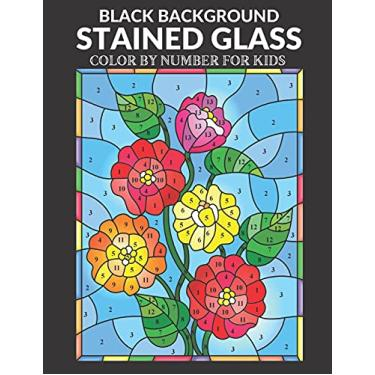 Imagem de Stained Glass Color by Number for Kids Black Background: Coloring Book For Kids Featuring Animals, Flowers, Landscapes, Birds and More
