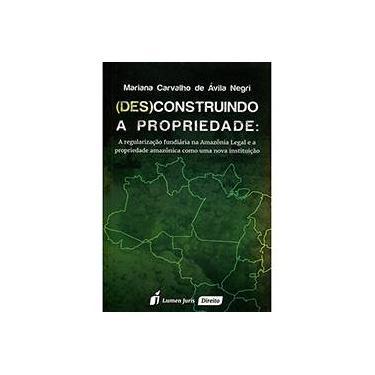 (Des)Construindo A Propriedade - Ávila Negri, Maria Carvalho De - 9788584403356