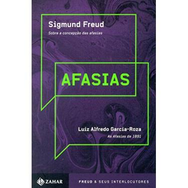 Afasias - Sobre A Concepção Das Afasias - As Afasias de 1891 - Col. Freud & Seus Interlocutores - Freud, Sigmund; Garcia-roza, Luiz Alfredo - 9788537812785