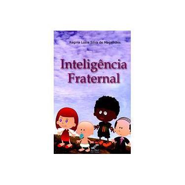 Inteligência Fraternal - Regina Lúcia Silva De Magalhães - 9788577187416
