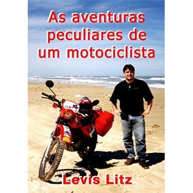 As Aventuras Peculiares de Um Motociclista - Levis Litz - 9788590685937