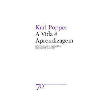 A vida é aprendizagem: Epistemologia evolutiva e sociedade aberta - Karl Popper - 9789724418957