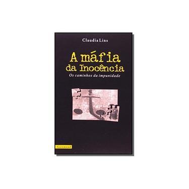 A Máfia da Inocência - Os Caminhos da Impunidade - Lins, Claudia - 9788576170242