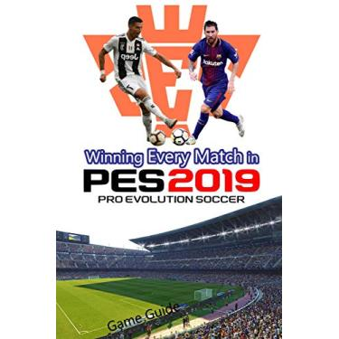 Winning Every Match in PES 2019 Pro Evolution Soccer: PES Game Guide