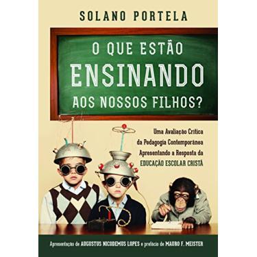 O Que Estão Ensinando Aos Nossos Filhos? - Solano Portela - 9788581320328