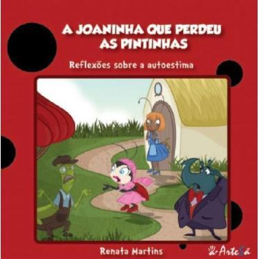 Joaninha que Perdeu as Pintinhas, A: Reflexões Sobre Auto Estima - Renata Martins - 9788588009257