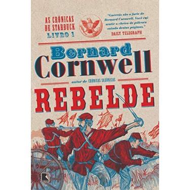 Rebelde - As Crônicas de Starbuck - Vol. 1 - Malu Gaspar - 9788501068217